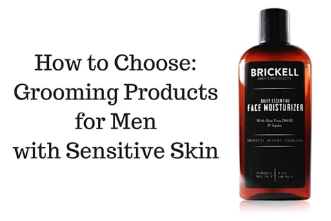 How to Choose: Grooming Products for Men with Sensitive Skin