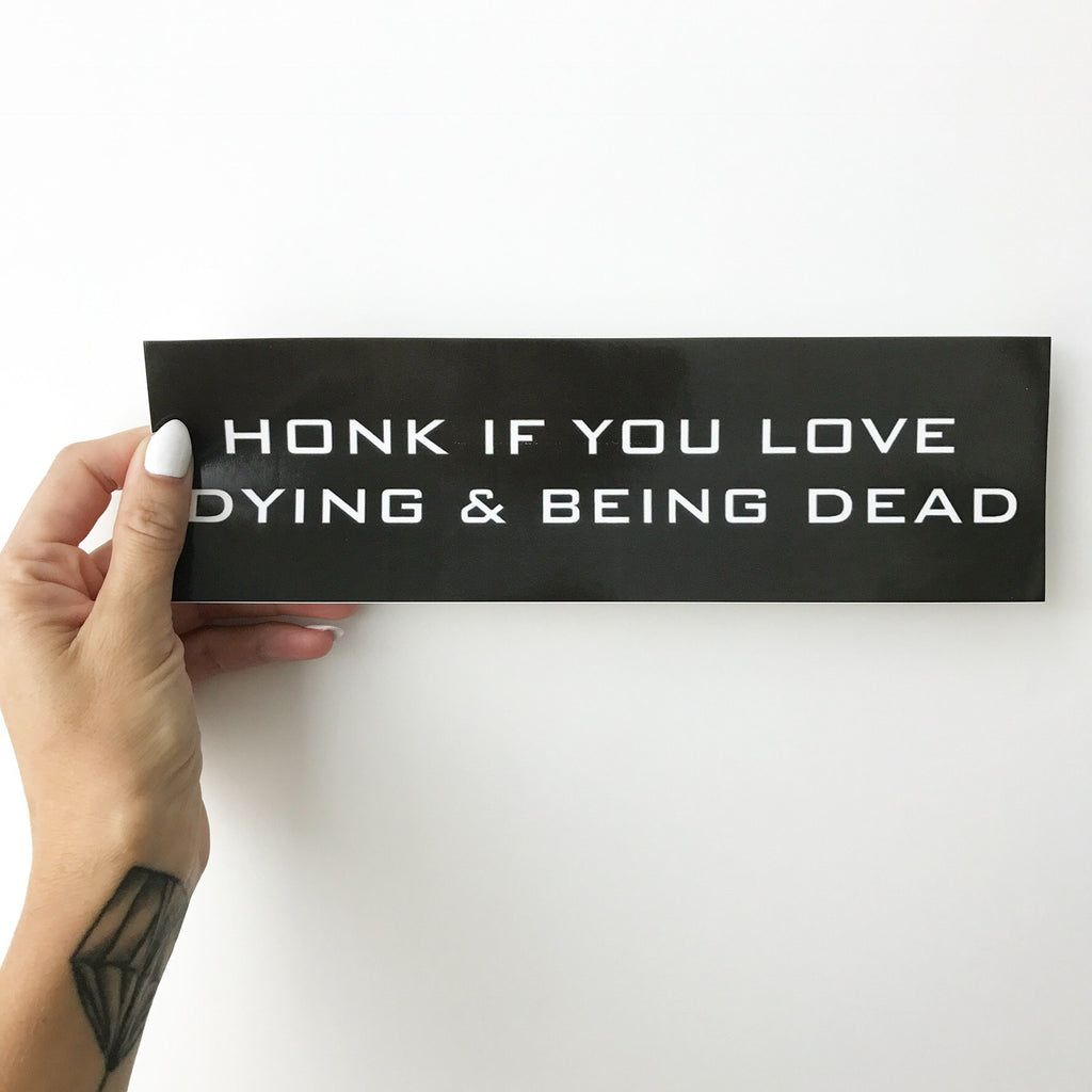 Honk If You Love Dying & Being Dead Bumper Sticker