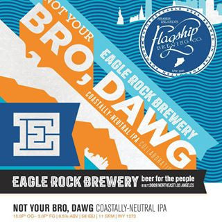 EAGLE ROCK BREWERY NOT YOUR BRO, DAWG!