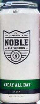 NOBLE ALE WORKS VACAY ALL DAY LAGER 16oz can