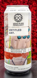 THE BREWING PROJEKT UNTITLED ART. MANDARIN DREAM MILKSHAKE IPA 16oz can