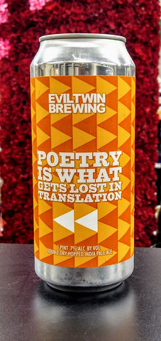 EVIL TWIN BREWING POETRY IS WHAT GETS LOST IN TRANSLATION DOUBLE DRY HOPPED IPA 16oz can