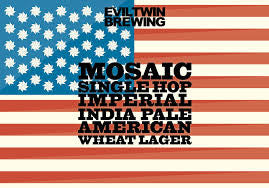 Evil Twin Brewing Mosaic, single hop Imperial India Pale  American Wheat Lager 22oz