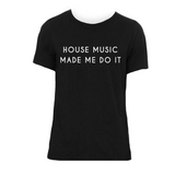 HOUSE MUSIC MADE ME DO IT UNISEX TEE | BLACK