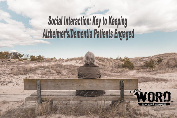 Social Interaction: Key to Keeping Alzheimer's/ Dementia Patients Engaged