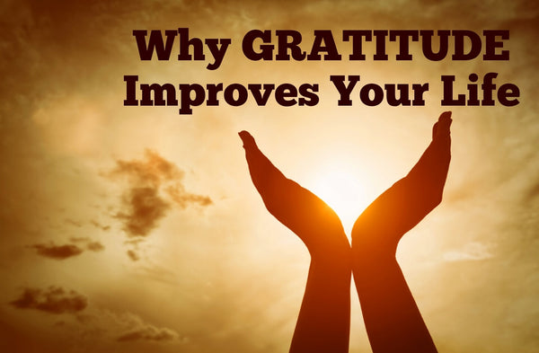 Why Gratitude Improves Our Lives