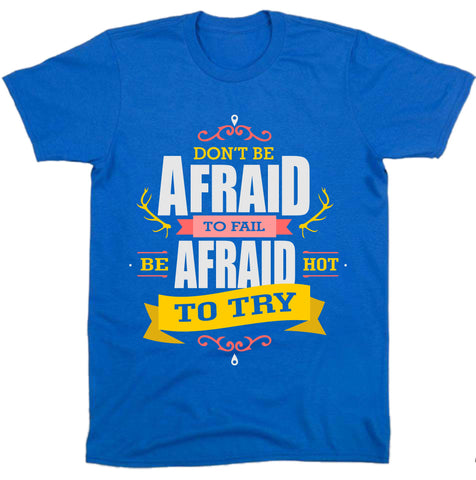 """ Don't Be Afraid "" Tee"