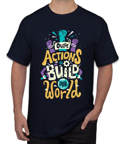""" Our Actions Build "" Tee"