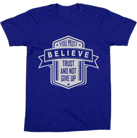 """ You Must Believe Trust "" Tee"