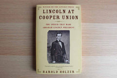 Lincoln at Cooper Union:  The Speech that Made Lincoln President by Harold Holzer