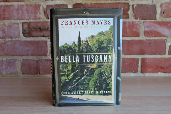 Bella Tuscany:  The Sweet Life in Italy by Frances Mayes