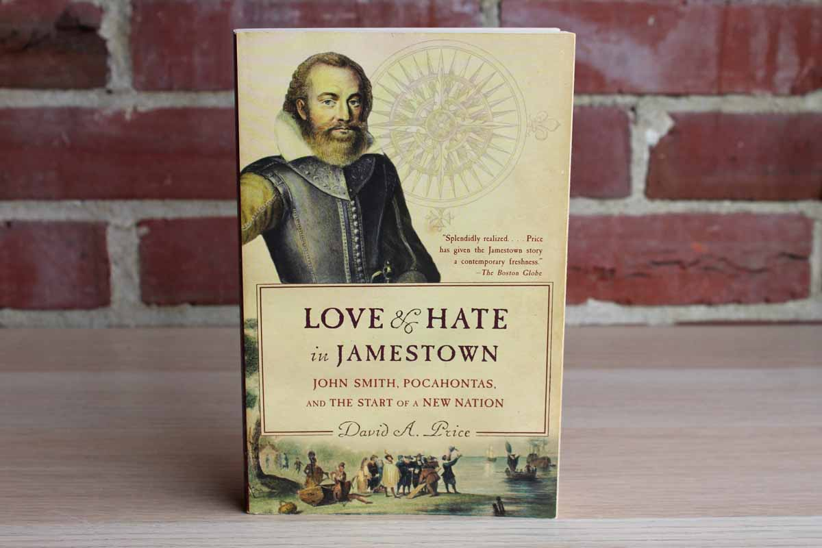 Love and Hate in Jamestown John Smith, Pocahontas and the Start of a New Nation by David A. Price