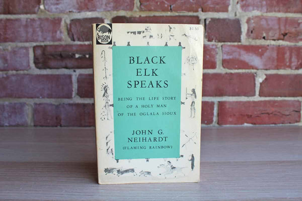 Black Elk Speaks:  Being the Life Story of a Holy Man of the Oglala Sioux by John J. Neihardt
