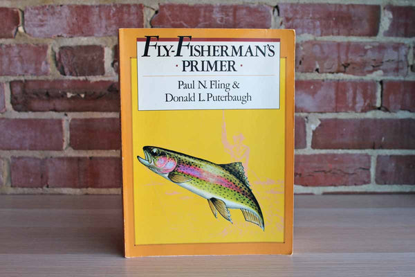Fly-Fisherman's Primer by Paul N. Fling and Donald L. Puterbaugh