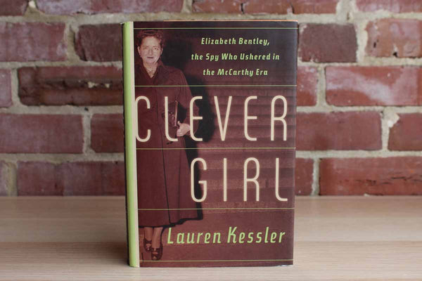 Clever Girl:  Elizabeth Bentley, the Spy Who Ushered in the McCarthy Era by Lauren Kessler