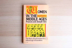 Women in the Middle Ages:  The Lives of Real Women in a Vibrant Age of Transition by Frances and Joseph Gies