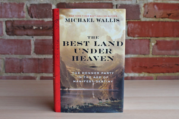 The Best Land Under Heaven:  The Donner Party in the Age of Manifest Destiny by Michael Wallis