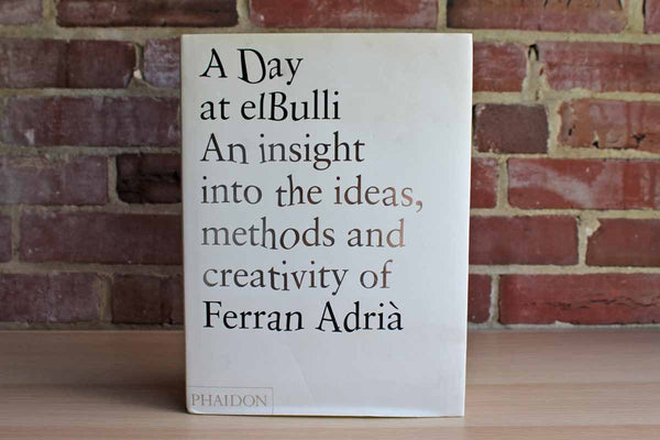 A Day at elBulli:  An Insight into the Ideas, Methods, and Creativity of Ferran Adrià