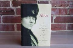 Alice:  Alice Roosevelt Longworth, from White House Princess to Washington Power Broker by Stacy A. Cordery