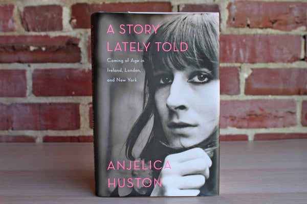 A Story Lately Told:  Coming of Age in Ireland, London and New York by Anjelica Huston