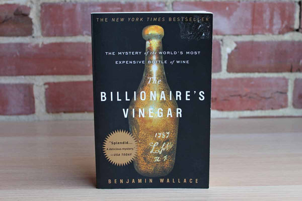 The Billionaire's Vinegar:  The Mystery of the World's Most Expensive Bottle of Wine by Benjamin Wallace