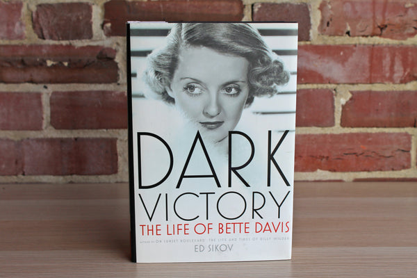 Dark Victory:  The Life of Bette Davis by Ed Sikov