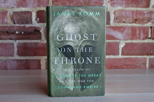 Ghost on the Throne:  The Death of Alexander the Great and the War for Crown and Empire by James Romm