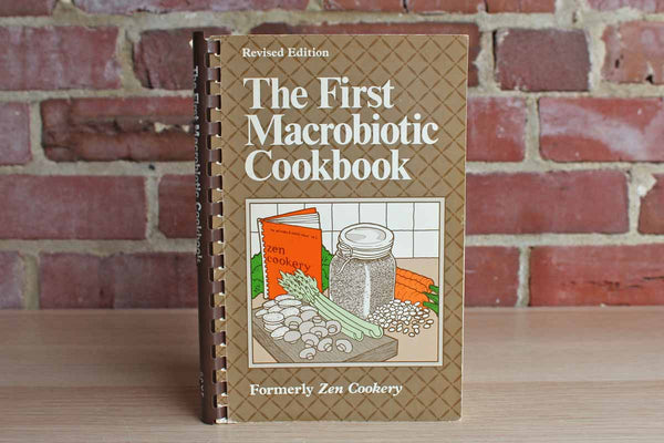 The First Macrobiotic Cookbook (Formerly Zen Cookery)