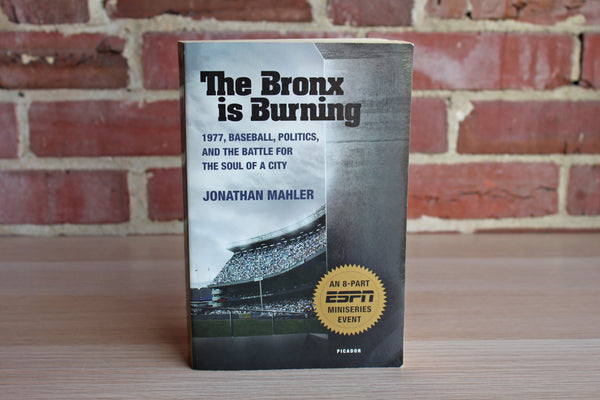 The Bronx is Burning:  1977, Baseball, Politics, and the Battle for the Soul of a City by Jonathan Mahler