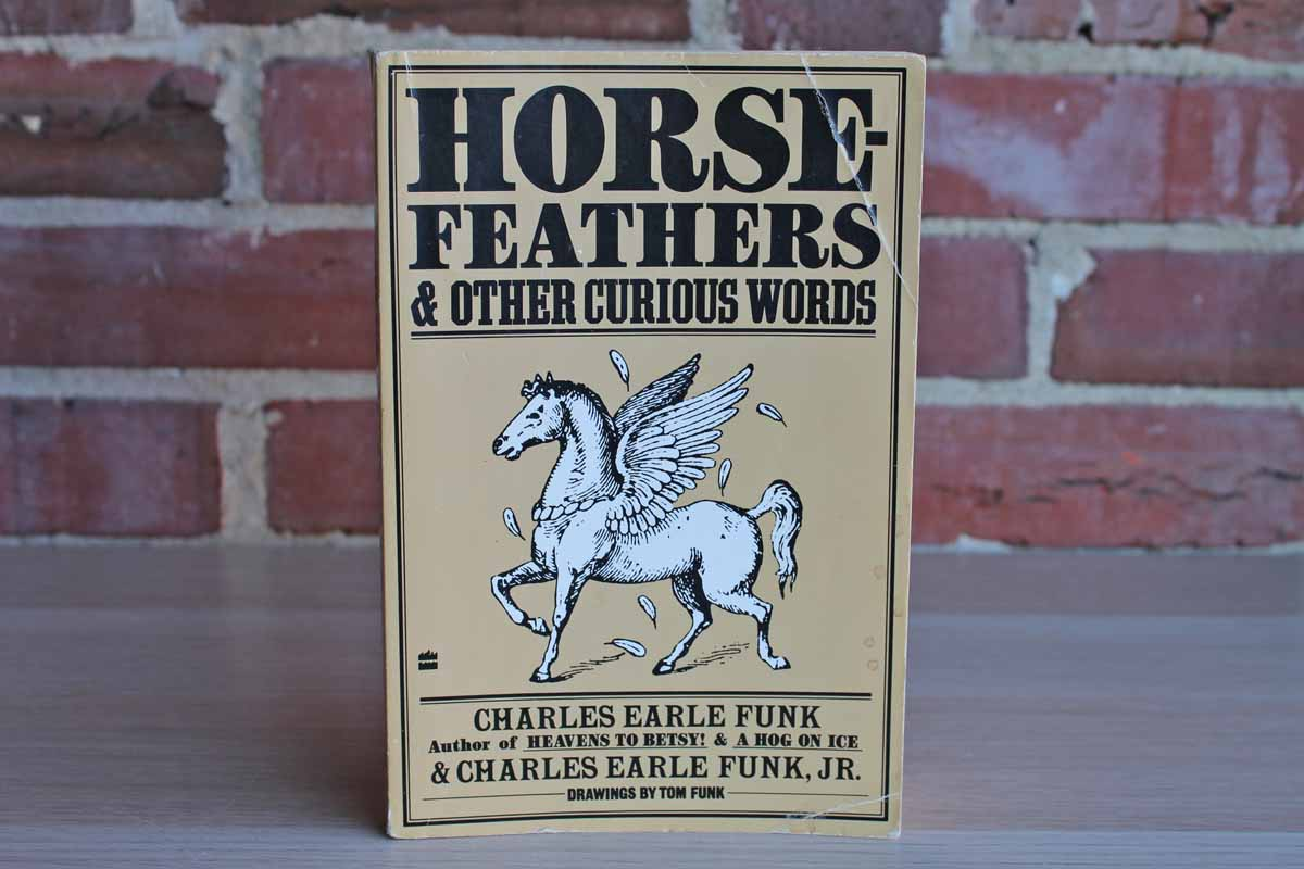 Horse Feathers & Other Curious Words by Charles Earle Funk and Charles Earle Funk, Jr.