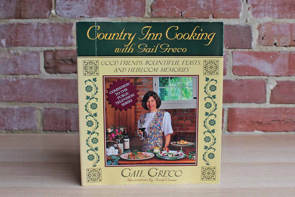 Country Inn Cooking:  Good Friends, Bountiful Feasts, and Heirloom Memories by Gail Greco
