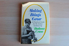 Making Things Grow:  A Practical Guide for the Indoor Gardener by Thalassa Cruso