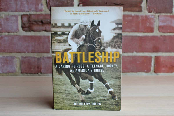 Battleship:  A Daring Heiress, A Teenage Jockey, and America's Horse by Dorothy Ours