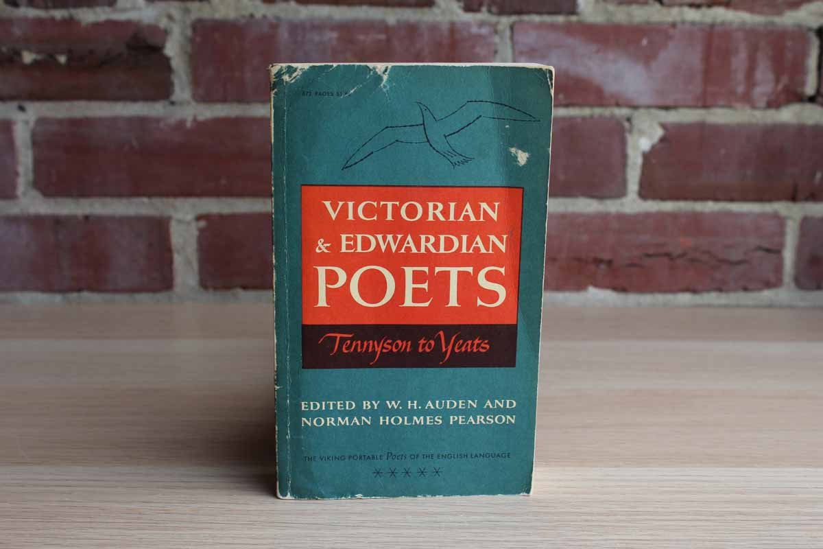 Victorian & Edwardian Poets:  Tennyson to Yeats Edited by W.H. Auden and Norman Holmes Pearson
