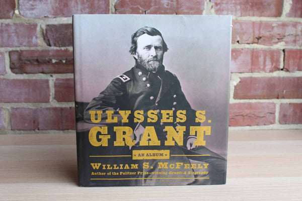 Ulysses S. Grant:  An Album by William S. McFeely