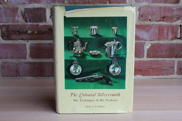 The Colonial Silversmith:  His Techniques & His Products by Henry J. Kauffman