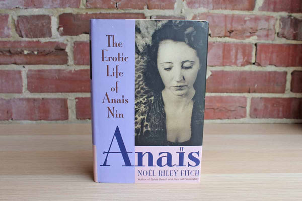 Anais:  The Erotic Life of Anais Nin by Noel Riley Fitch