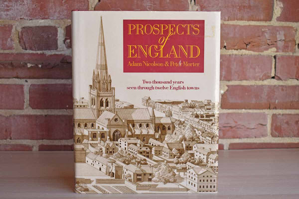 Prospects of England:  2000 Years Seen Through Twelve English Towns by Adam Nicolson and Peter Morter