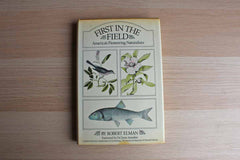 First in the Field:  America's Pioneering Naturalists by Robert Elman