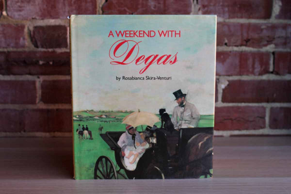 A Weekend with Degas by Rosabianca Skira-Venturi