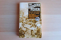 The Klondike Fever:  The Life and Death of the Last Great Gold Rush by Pierre Berton