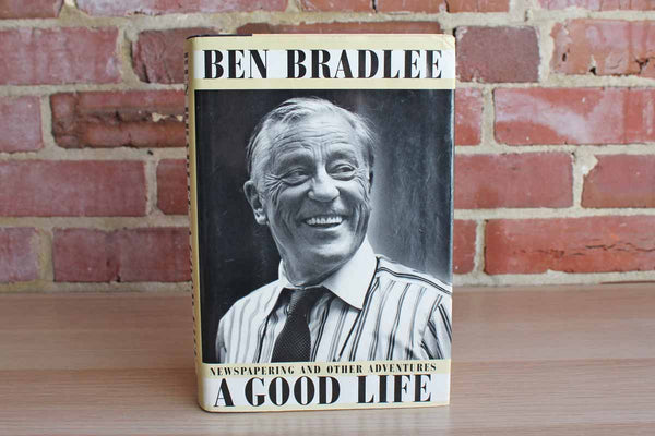 A Good Life:  Newspapering and Other Adventures by Ben Bradlee