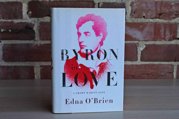 Byron in Love:  A Short Daring Life by Edna O'Brien