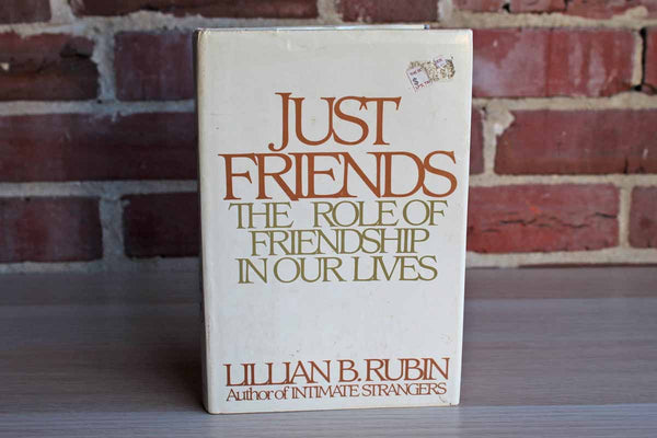 Just Friends:  The Role of Friendship in Our Lives by Lillian B. Rubin