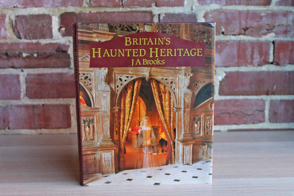 Britain's Haunted Heritage by JA Brooks
