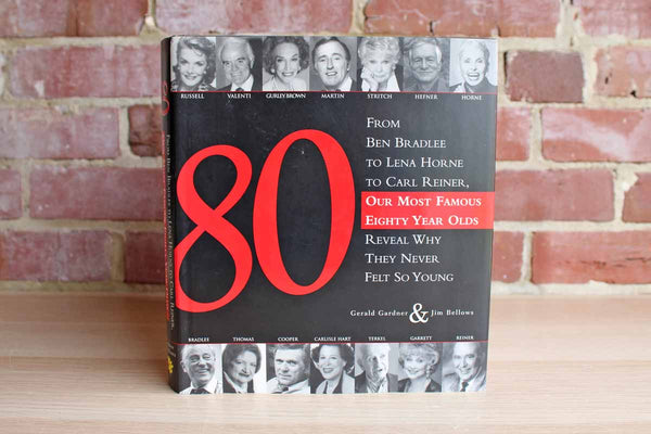 80:  Our Most Famous Eighty Year Olds Reveal Why They Never Felt So Young by Gerald Gardner & Jim Bellows