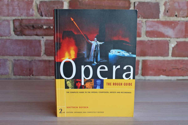 Opera:  The Complete Guide to the Operas, Composers, Artists and Recordings by Matthew Boyden