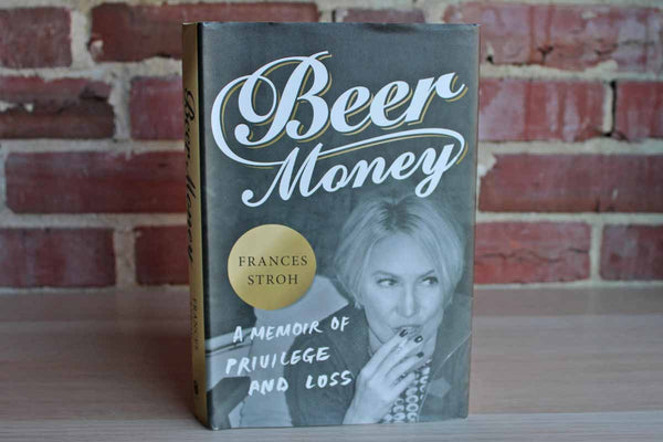 Beer Money:  A Memoir of Privilege and Loss by Frances Stroh