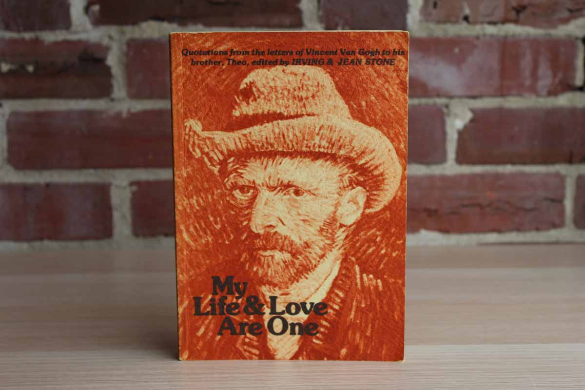 My Life & Love Are One:  Quotations from the Letters of Vincent Van Gogh to His Brother Theo, Edited by Irving & Jean Stone
