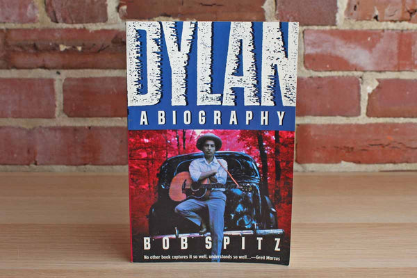 Dylan:  A Biography by Bob Spitz